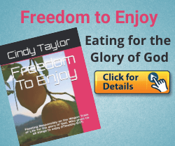 Freedom to Enjoy - A new book by Cindy Taylor - Feasting Responsibly on the Wagon Train of Life for the Glory of God, 